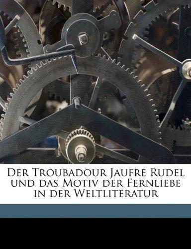 9781178166903: Der Troubadour Jaufre Rudel Und Das Motiv Der Fernliebe in Der Weltliteratur