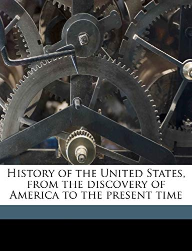 9781178175356: History of the United States, from the discovery of America to the present time Volume 4