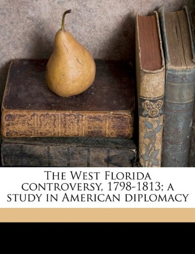 9781178192131: The West Florida controversy, 1798-1813; a study in American diplomacy
