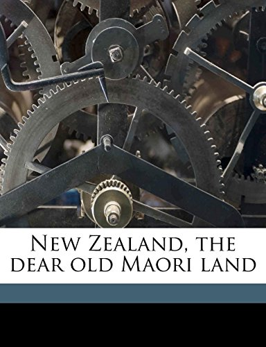 9781178207781: New Zealand, the dear old Maori land