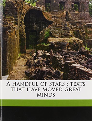 9781178241945: A handful of stars ; texts that have moved great minds