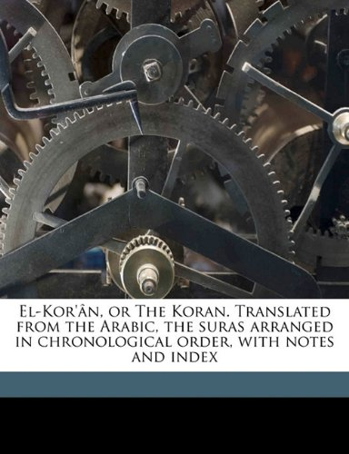 9781178252248: El-Kor'ân, or The Koran. Translated from the Arabic, the suras arranged in chronological order, with notes and index