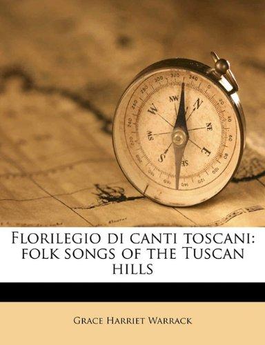 9781178252286: Florilegio di canti toscani: folk songs of the Tuscan hills