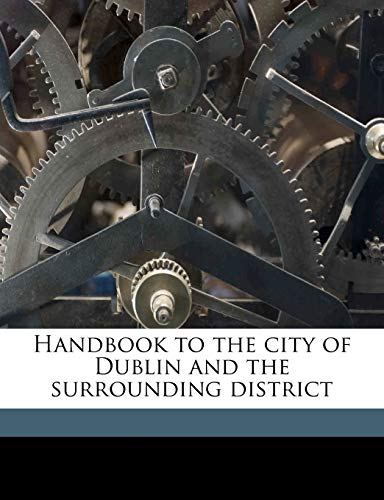 9781178253955: Handbook to the city of Dublin and the surrounding district