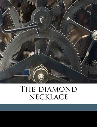 9781178254549: The diamond necklace
