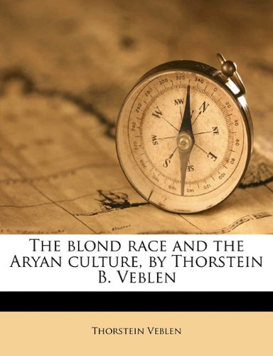 The blond race and the Aryan culture, by Thorstein B. Veblen: Veblen, Thorstein