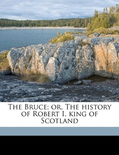 9781178262049: The Bruce; or, The history of Robert I. king of Scotland Volume 1