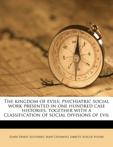 9781178316391: The kingdom of evils; psychiatric social work presented in one hundred case histories, together with a classification of social divisions of evil