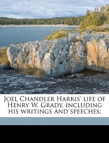 9781178381368: Joel Chandler Harris' life of Henry W. Grady, including his writings and speeches;
