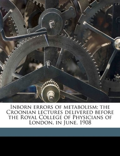 9781178382440: Inborn errors of metabolism; the Croonian lectures delivered before the Royal College of Physicians of London, in June, 1908