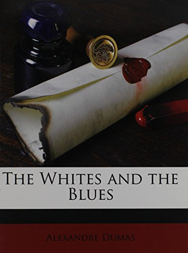 The Whites and the Blues Volume 1: Dumas, Alexandre