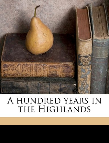 9781178443233: A hundred years in the Highlands