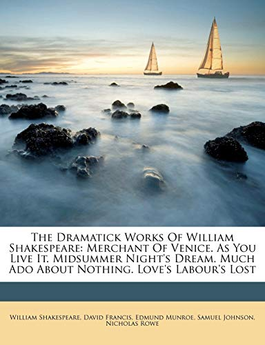 9781178485431: The Dramatick Works Of William Shakespeare: Merchant Of Venice. As You Live It. Midsummer Night's Dream. Much Ado About Nothing. Love's Labour's Lost