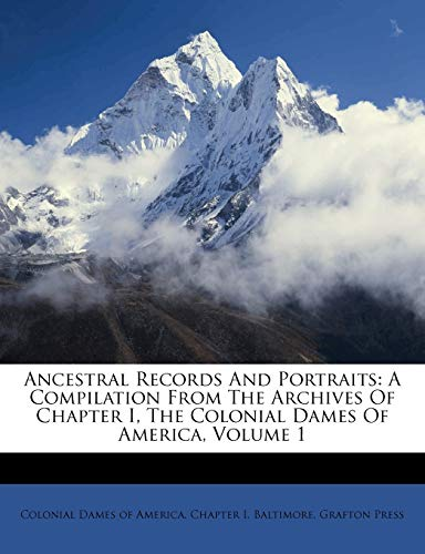 9781178498820: Ancestral Records And Portraits: A Compilation From The Archives Of Chapter I, The Colonial Dames Of America, Volume 1