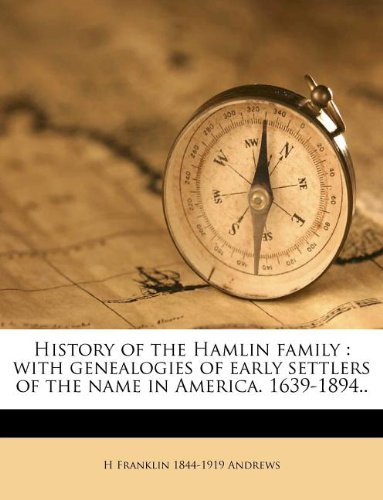 9781178504149: History of the Hamlin family: with genealogies of early settlers of the name in America. 1639-1894..