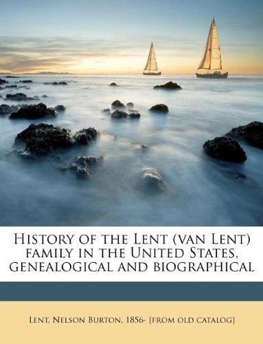 9781178527551: History of the Lent (van Lent) family in the United States, genealogical and biographical