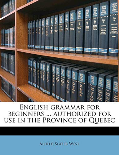 9781178531503: English grammar for beginners ... authorized for use in the Province of Quebec
