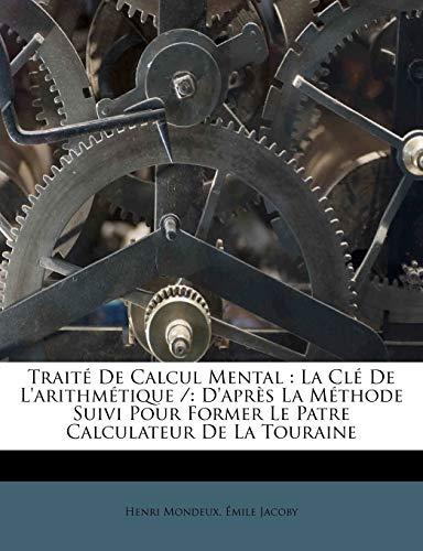 9781178555134: Traité De Calcul Mental: La Clé De L'arithmétique /: D'après La Méthode Suivi Pour Former Le Patre Calculateur De La Touraine (French Edition)