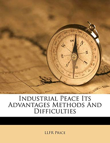 9781178596366: Industrial Peace Its Advantages Methods And Difficulties