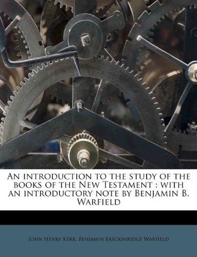 An introduction to the study of the books of the New Testament: with an introductory note by Benjamin B. Warfield (1178625923) by John Henry Kerr; Benjamin Breckinridge Warfield