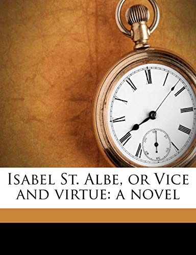 9781178640670: Isabel St. Albe, or Vice and virtue: a novel