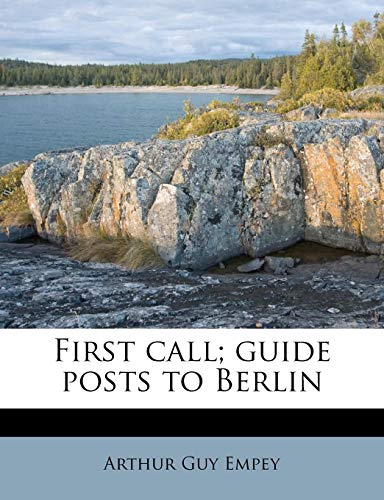 9781178668612: First call; guide posts to Berlin