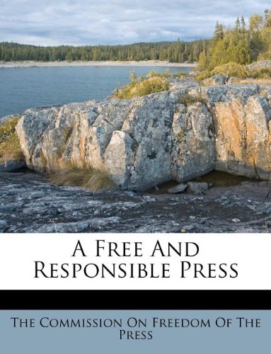 9781178698244: A Free And Responsible Press