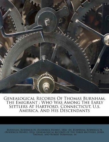 Genealogical Records Of Thomas Burnham, The Emigrant: Who Was Among The Early Settlers At Hartford,...