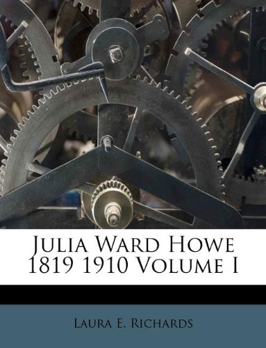 Julia Ward Howe 1819 1910 Volume I (117874793X) by Laura E. Richards