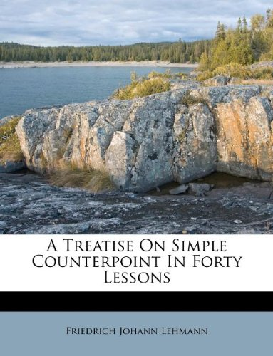 9781178765373: A Treatise On Simple Counterpoint In Forty Lessons