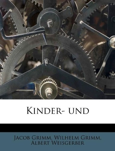 Kinder- und (German Edition) (9781178768688) by Jacob Grimm; Wilhelm Grimm; Albert Weisgerber