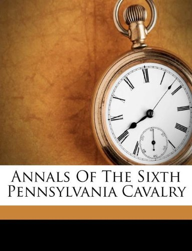 9781178781861: Annals Of The Sixth Pennsylvania Cavalry