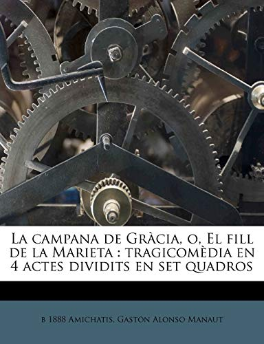 9781178808827: La campana de Gràcia, o, El fill de la Marieta: tragicomèdia en 4 actes dividits en set quadros