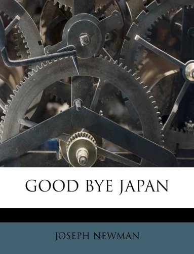 GOOD BYE JAPAN (9781178811674) by JOSEPH NEWMAN