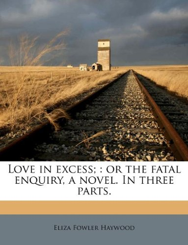 9781179051116: Love in excess;: or the fatal enquiry, a novel. In three parts.