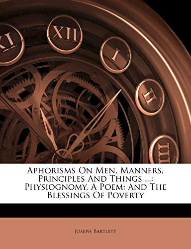 9781179134888: Aphorisms On Men, Manners, Principles And Things ...: Physiognomy, A Poem: And The Blessings Of Poverty