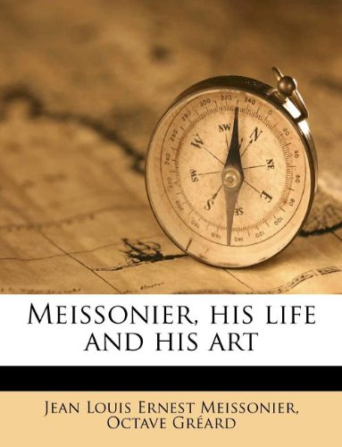 Meissonier, his life and his art (1179144538) by Meissonier, Jean Louis Ernest; Gréard, Octave