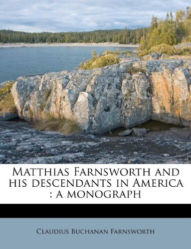 Matthias Farnsworth and his descendants in America: a monograph: Farnsworth, Claudius Buchanan