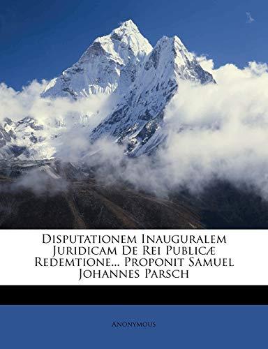 9781179269108: Disputationem Inauguralem Juridicam De Rei Publicæ Redemtione... Proponit Samuel Johannes Parsch (Romanian Edition)