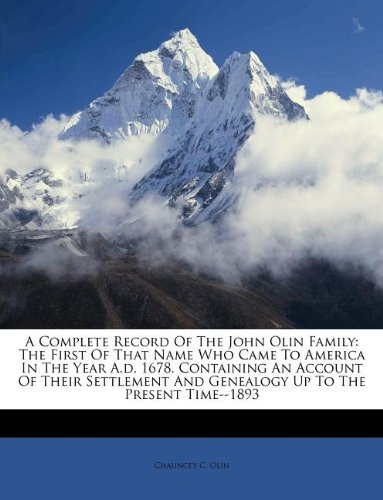 9781179284798: A Complete Record Of The John Olin Family: The First Of That Name Who Came To America In The Year A.d. 1678. Containing An Account Of Their Settlement And Genealogy Up To The Present Time--1893