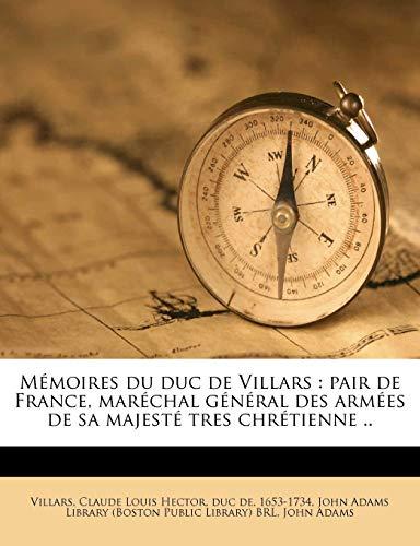 Mémoires du duc de Villars: pair de France, maréchal général des armées de sa majesté tres chrétienne .. (French Edition) (9781179300337) by John Adams