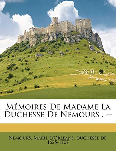 9781179318844: Mémoires De Madame La Duchesse De Nemours . -- (French Edition)