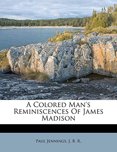 9781179336985: A Colored Man's Reminiscences Of James Madison