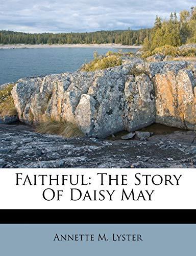 9781179374796: Faithful: The Story Of Daisy May