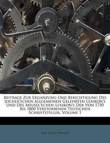 9781179415345: Beitrage Zur Erganzung Und Berichtigung Des Jocher'schen Allgemeinen Gelehrten Lexikon's Und Des Meusel'schen Lexikon's Der Von 1750 Bis 1800 Verstorbenen Teutschen Schriftsteller, Volume 1