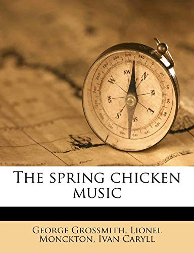 The spring chicken music (1179461177) by George Grossmith; Lionel Monckton; Ivan Caryll