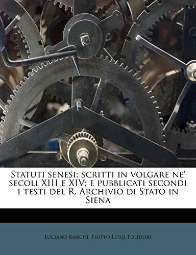 9781179525808: Statuti Senesi; Scritti in Volgare Ne' Secoli XIII E XIV; E Pubblicati Secondi I Testi del R. Archivio Di Stato in Siena