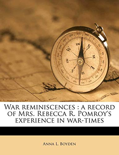 9781179554853: War reminiscences: a record of Mrs. Rebecca R. Pomroy's experience in war-times