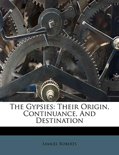 9781179565422: The Gypsies: Their Origin, Continuance, And Destination