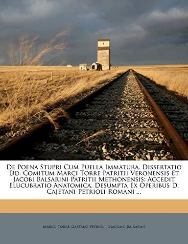 9781179565453: De Poena Stupri Cum Puella Immatura. Dissertatio Dd. Comitum Marci Torre Patritii Veronensis Et Jacobi Balsarini Patritii Methonensis: Accedit ... Petrioli Romani ... (Romanian Edition)